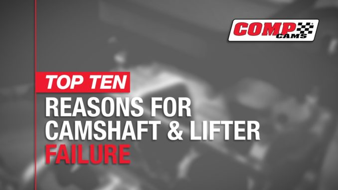 Top Ten Reasons for Camshaft and Lifter Failure ~ COMP Cams