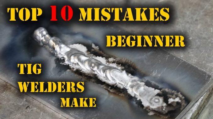 Top 10 Mistakes Beginner TIG Welders Make
