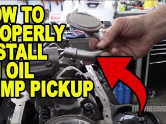 How To Properly Install an Oil Pump Pickup