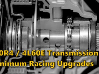 700R4 and 4L80E Transmission Racing Upgrades