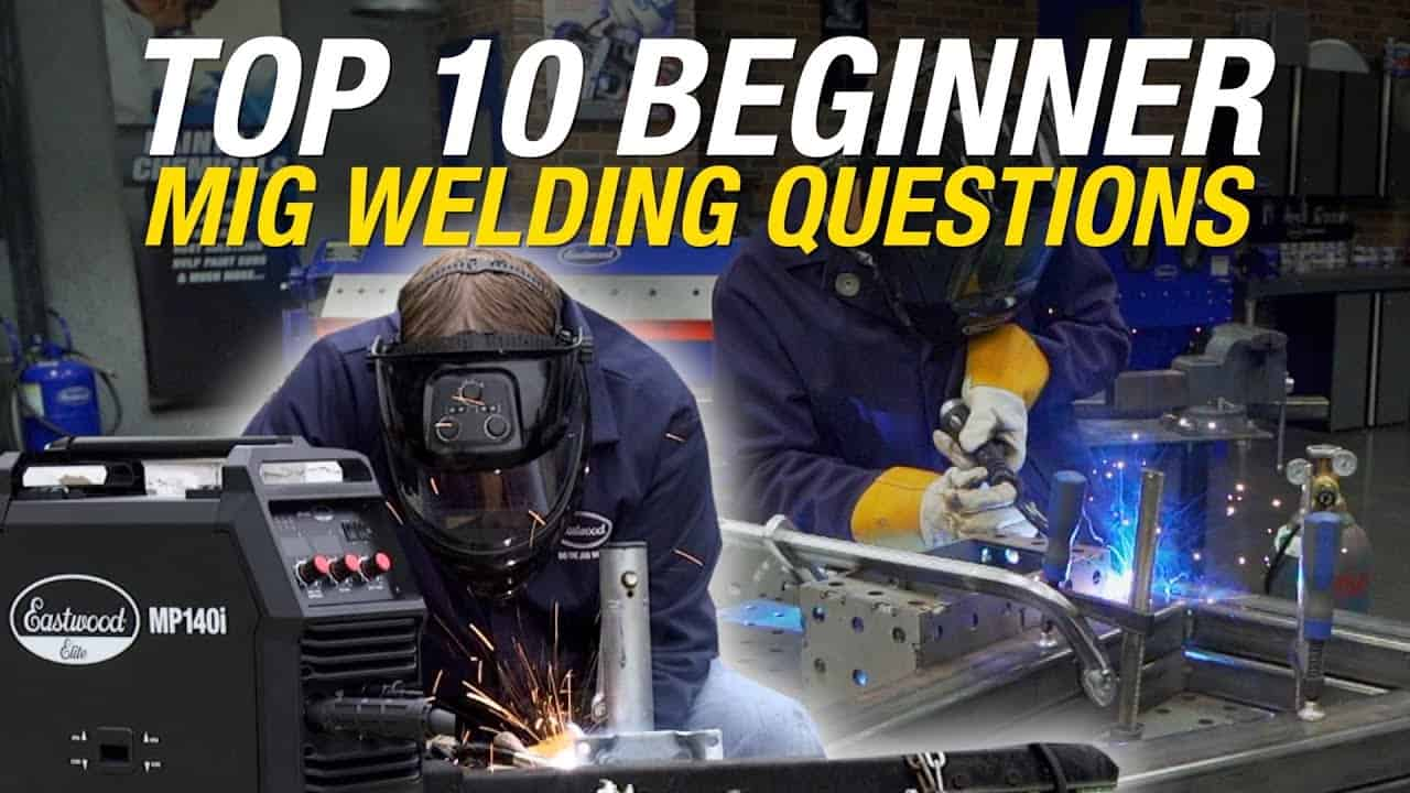 Top 10 Beginner MIG Welding Questions ~ What You Need to Know