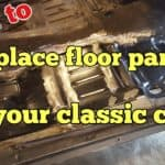 How To Replace Floor Pans In Your Classic Car