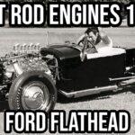 Hot Rod Engines 101 ~ Ford Flathead