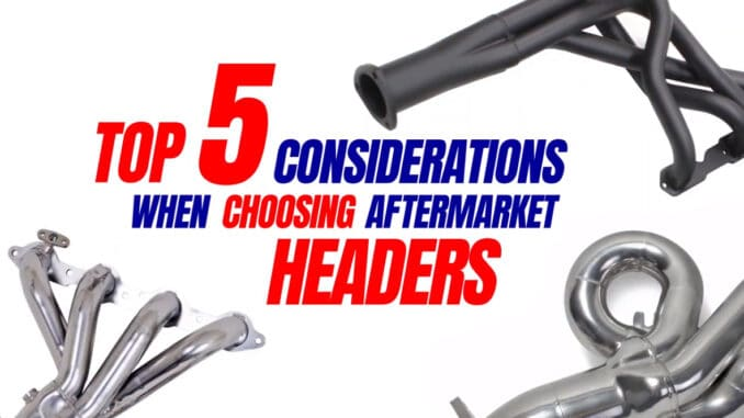 Top 5 Considerations When Choosing Aftermarket Headers